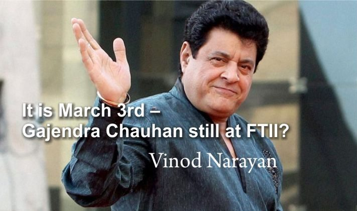 It is March 3rd – Gajendra Chauhan still at FTII?
