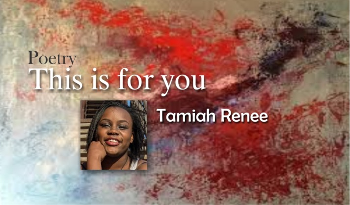 This is for you -Tamiah Renee